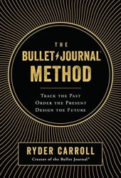 The Bullet Journal Method: Track the Past, Order the Present, Design the Future Book