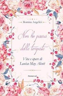 Non ho paura delle tempeste. Vita e opere di Louisa May Alcott