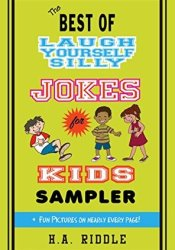 The Best of Laugh Yourself Silly Jokes for Kids Sampler: Children's Juvenile Humor Ages 6-14 Riddles Knock-Knock Jokes Book by H.A. Riddle