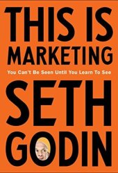 This is Marketing: You Can't Be Seen Until You Learn To See Book