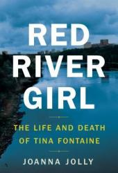 Red River Girl: The Life and Death of Tina Fontaine Book