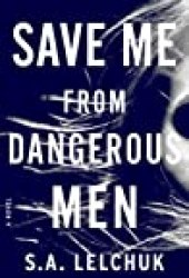 Save Me from Dangerous Men (Nikki Griffin, #1) Book by S.A. Lelchuk