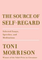 The Source of Self-Regard: Selected Essays, Speeches, and Meditations Book by Toni Morrison