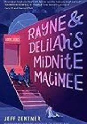 Rayne & Delilah's Midnite Matinee Book by Jeff Zentner