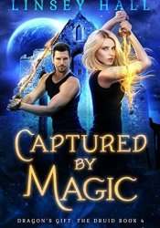 Captured by Magic (Dragon's Gift: The Druid #4) Book by Linsey Hall