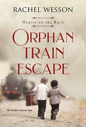 Orphan Train Escape (Hearts On The Rails, #1) Book