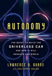 Autonomy: The Quest to Build the Driverless Car—And How It Will Reshape Our World Book