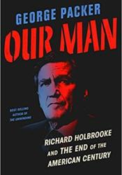Our Man: Richard Holbrooke and the End of the American Century Book by George Packer