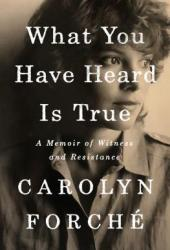 What You Have Heard Is True: A Memoir of Witness and Resistance Book