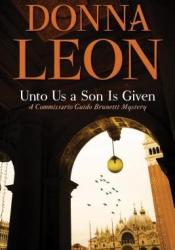 Unto Us a Son Is Given (Commissario Brunetti, #28) Book by Donna Leon