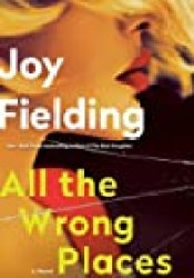 All the Wrong Places Book by Joy Fielding