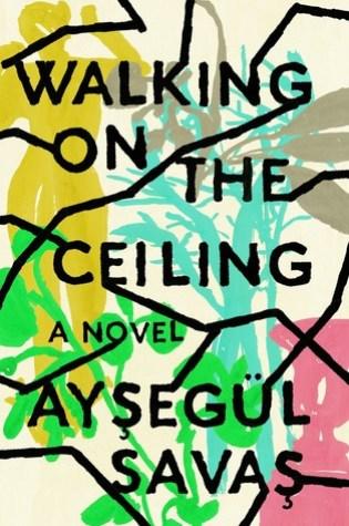 Walking on the Ceiling PDF Book by Aysegül Savas, Mozhan Marnò PDF ePub