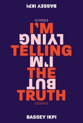 I'm Telling the Truth, but I'm Lying: Essays Book