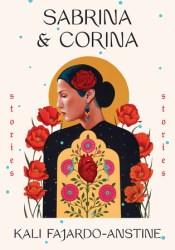Sabrina & Corina: Stories Book by Kali Fajardo-Anstine