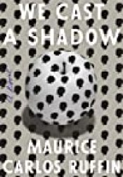 We Cast a Shadow Book by Maurice Carlos Ruffin