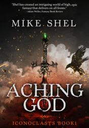 Aching God (Iconoclasts, #1) Book by Mike Shel