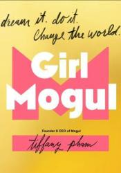 Girl Mogul: How to Create Success in all Areas of Your Life Book by Tiffany Pham