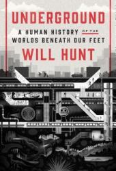 Underground: A Human History of the Worlds Beneath Our Feet Book
