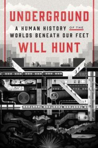 Underground: A Human History of the Worlds Beneath Our Feet PDF Book by Will Hunt PDF ePub