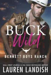Buck Wild (Bennett Boys Ranch, #1) Book