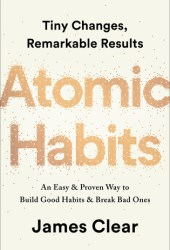 Atomic Habits: An Easy & Proven Way to Build Good Habits & Break Bad Ones Book