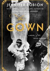 The Gown: A Novel of the Royal Wedding Book by Jennifer Robson