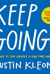 Keep Going: 10 Ways to Stay Creative in Good Times and Bad Book