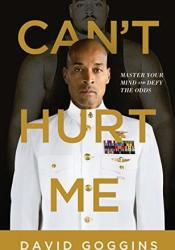Can't Hurt Me: Master Your Mind and Defy the Odds Book by David Goggins