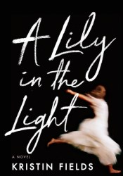 A Lily in the Light Book by Kristin Fields