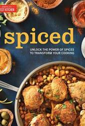Spiced: Unlock the Power of Spices to Transform Your Cooking Book