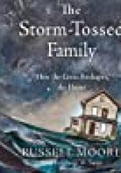 The Storm-Tossed Family: How the Cross Reshapes the Home Book by Russell D. Moore