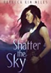 Shatter the Sky (Shatter the Sky, #1) Book by Rebecca Kim Wells