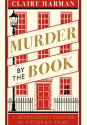 Murder by the Book: A Sensational Chapter in Victorian Crime Book by Claire Harman