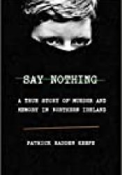 Say Nothing: A True Story of Murder and Memory in Northern Ireland Book by Patrick Radden Keefe