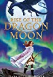 Rise of the Dragon Moon Book by Gabrielle K.  Byrne