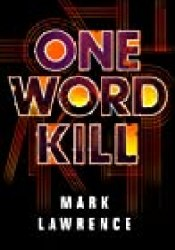 One Word Kill (Impossible Times, #1) Book by Mark  Lawrence