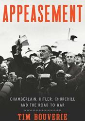 Appeasement: Chamberlain, Hitler, Churchill, and the Road to War Book by Tim Bouverie