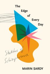 The Edge of Every Day: Sketches of Schizophrenia Book