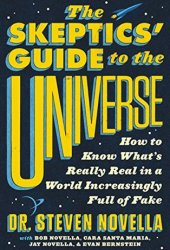 The Skeptics' Guide to the Universe: How to Know What's Really Real in a World Increasingly Full of Fake Book