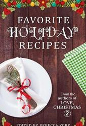 Favorite Holiday Recipes: From the Authors of Love, Christmas 2 Book
