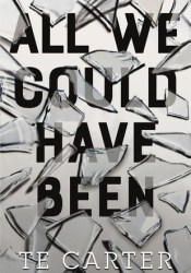All We Could Have Been Book by T.E. Carter