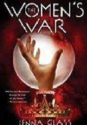 The Women's War (Women's War, #1) Book by Jenna Glass