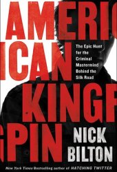 American Kingpin: The Epic Hunt for the Criminal Mastermind Behind the Silk Road Book