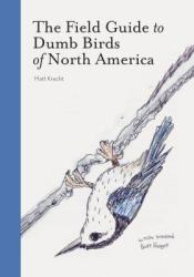 The Field Guide to Dumb Birds of North America Book by Matt Kracht