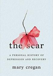 The Scar: A Personal History of Depression and Recovery Book by Mary Cregan