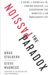 The Passion Paradox: A Guide to Going All In, Finding Success, and Discovering the Benefits of an Unbalanced Life Book by Brad Stulberg