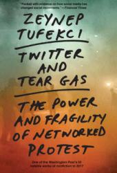 Twitter and Tear Gas: The Power and Fragility of Networked Protest Book