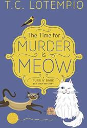 The Time for Murder is Meow (A Purr N' Bark Pet Shop Mystery #1) Book