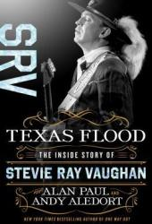Texas Flood: The Inside Story of Stevie Ray Vaughan Book