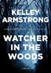 Watcher in the Woods (Rockton, #4) Book by Kelley Armstrong